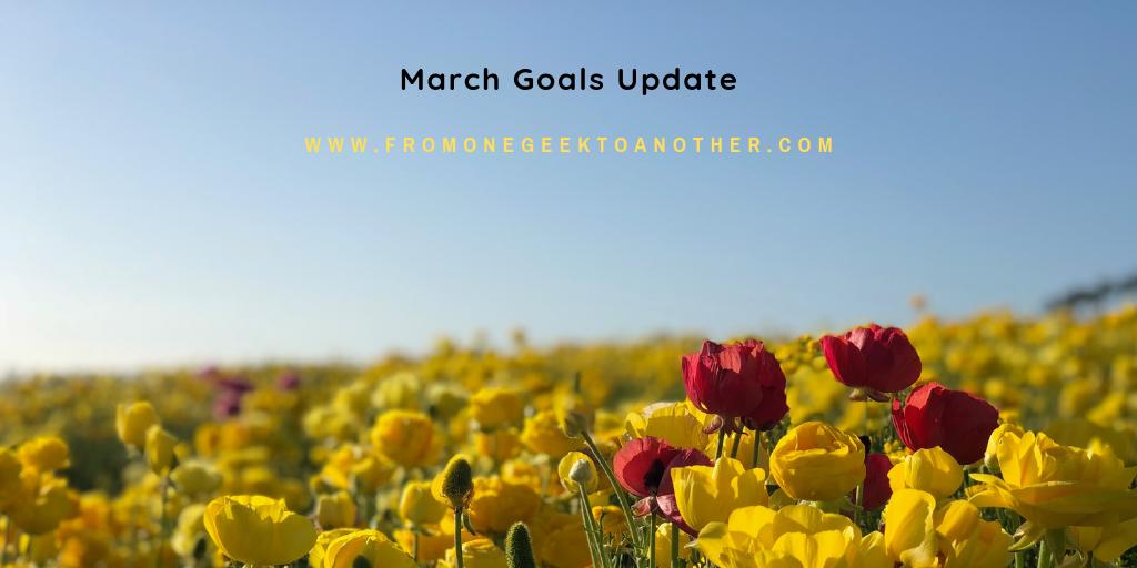 March Goals Update fromonegeektoanother.com